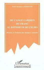 De L'Ange Gardien Du Franc Au Batisseur De L'Euro ; Histoire Et Evolution Des Banques Centrales - Intérieur - Format classique