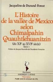 L'histoire de la vallee de Mexico selon Chimalpahin Quauhtlehuanitzin t.1 ; du XI au XVI siècle - Couverture - Format classique