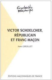 Victor Schoelcher ; républicain et franc-maçon - Couverture - Format classique