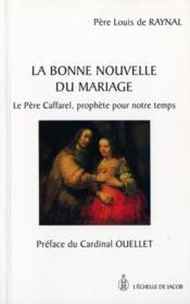 La bonne nouvelle du mariage ; le père Caffarel, prophète pour notre temps - Couverture - Format classique