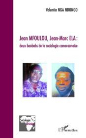 Jean Mfoulou, Jean-Marc Ela : deux baobabs de la sociologie camerounaise - Couverture - Format classique