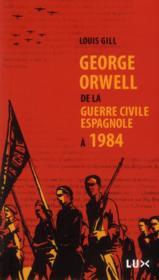 George Orwell ; de la guerre civile espagnole à 1984 - Couverture - Format classique