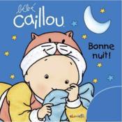 Bebe Caillou ; Bonne Nuit ! - Couverture - Format classique