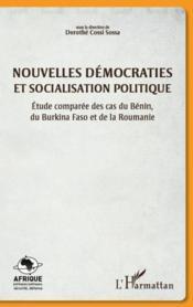Nouvelles démocraties et socialisation politique ; étude comparée des cas du Bénin, du Burkina Faso et de la Roumanie - Couverture - Format classique