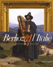 Berlioz et l'Italie ; voyage musical - Couverture - Format classique