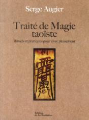 Traité de magie taoïste ; rituels et pratiques pour vivre pleinement - Couverture - Format classique