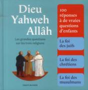 Dieu Yahweh Allâh ; les grandes questions sur les trois religions - Couverture - Format classique