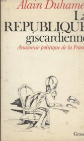 La Republique Giscardienne.Anatomie Politique De La France. - Couverture - Format classique