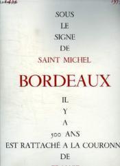 Sous Le Signe De Saint Michel Bordeaux Il Y A 500 Ans Est Rattache A La Couronne De France. - Couverture - Format classique