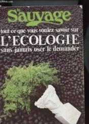 Le Sauvage N°43 - Tout Ce Que Vous Voulez Savoir Sur L'Ecologie Sans Jamais Oser Le Demander - Couverture - Format classique