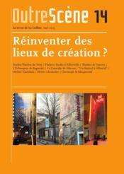 Outrescène t.14 ; réinventer des lieux de création ? - Couverture - Format classique