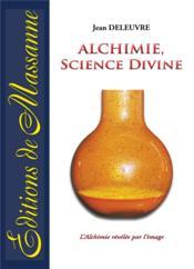 Science divine ; l'alchimie révélée par l'image - Couverture - Format classique