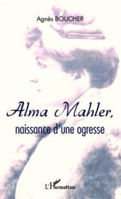 Alma Mahler, naissance d'une ogresse - Couverture - Format classique