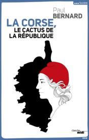 La Corse ; le cactus de la République - Couverture - Format classique