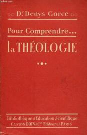 Pour Comprendre La Theologie / Collection Pour Comprendre - Bibliotheque D'Education Scientifique. - Couverture - Format classique