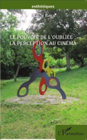 Le pouvoir de l'oubliée : la perception au cinéma - Couverture - Format classique