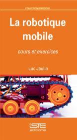 La robotique mobile ; cours et exercices - Couverture - Format classique