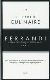 Le lexique culinaire Ferrandi ; tout le vocabulaire de la cuisine et de la pâtisserie de A à Z expliqué en 1500 définitions et photographies - Couverture - Format classique
