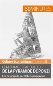 Le montage frauduleux de la pyramide de Ponzi ; les dessous de la célèbre escroquerie - Couverture - Format classique