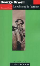 George Orwell ; la politique de l'écrivain - Couverture - Format classique