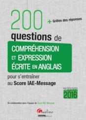 200 questions de compréhension et expression écrite en anglais pour s'entraîner au Score IAE-Message 2016 - Couverture - Format classique