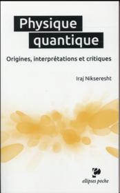 Physique quantique. origines, interpretations et critiques - Couverture - Format classique