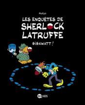 Les enquêtes de Sherlock Latruffe T.1 ; gigawatt ! - Couverture - Format classique