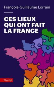 Ces lieux qui ont fait la France - Couverture - Format classique