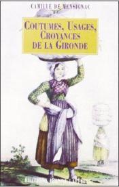 Coutumes, usages, croyances de la Gironde - Couverture - Format classique