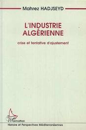 L'Industrie Algerienne ; Crise Et Tentative D'Ajustement - Intérieur - Format classique