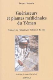 Guérisseurs et plantes médicinales du Yémen ; au pays de l'encens, de l'aloès et du café - Couverture - Format classique