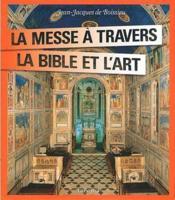 La messe à travers l'art et la Bible - Couverture - Format classique