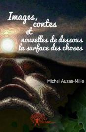 Images, Contes & Nouvelles De Dessous La Surface Des Choses - Couverture - Format classique