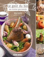 Le goût du bio ; ma cuisine gourmande - Couverture - Format classique
