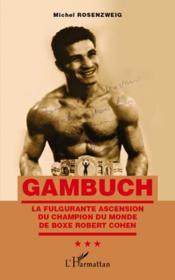Gambuch ; la fulgurante ascension du champion du monde de boxe Robert Cohen - Couverture - Format classique