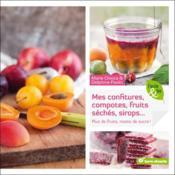 Mes confitures, compotes, fruits séchés, sirops...plus de fruits, moins de sucre ! - Couverture - Format classique