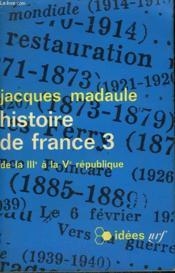 HISTOIRE DE FRANCE 3 : DE LA IIIe A LA Ve REPUBLIQUE. COLLECTION : IDEES N° 108 - Couverture - Format classique