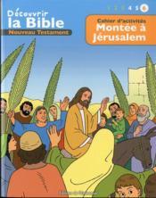 Cahiers d'activités ; découvrir la Bible en BD ; Ancien Testament ; montée à Jérusalem t.6 - Couverture - Format classique