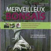 Merveilleux bonsais. l'art de faire pousser des arbres miniatures - Couverture - Format classique