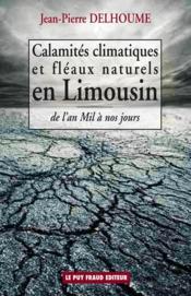 Calamités climatiques et fléaux naturels en Limousin ; de l'an mil à nos jours - Couverture - Format classique
