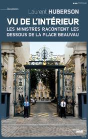 Vu de l'intérieur ; les ministres racontent les dessous de la place Beauvau - Couverture - Format classique