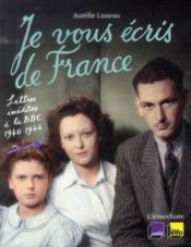 Je vous écris de France ; lettres inédites à la BBC, 1940-1944 - Couverture - Format classique