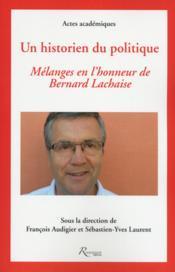 Un historien du politique ; mélanges en l'honneur de Bernard Lachaise - Couverture - Format classique