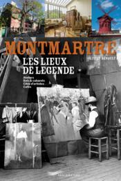 Montmartre ; les lieux de légende - Couverture - Format classique