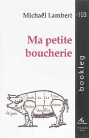 Ma petite boucherie : poesie post-commemorative et pre-optimiste - Couverture - Format classique