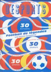 DESPORTS ; football de légendes, une histoire européenne ; 30 joueurs, 30 écrivains, 30 photos - Couverture - Format classique