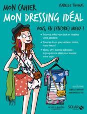 MON CAHIER ; mon dressing idéal ; vous, en (encore) mieux ! (édition 2017) - Couverture - Format classique