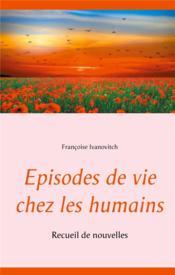 Épisodes de vie chez les humains ; recueil de nouvelles - Couverture - Format classique