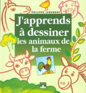 J'Apprends A Dessiner ; Les Animaux De La Ferme - Couverture - Format classique