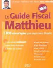 Le guide fiscal Matthieu. 1000 astuces légales pour payer moins d'impôts, impôt sur le revenu, taxe d'habitation... - Intérieur - Format classique